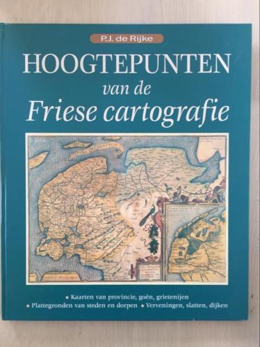Hoogtepunten van de Friese cartografie - P.J. de Rijke