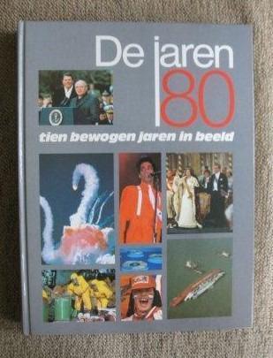 """""""De Jaren `80, tien bewogen jaren in beeld."""