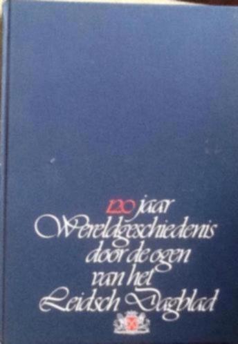 120 jaar wereldgeschiedenis Leidsch dagblad,1980, 2e druk.