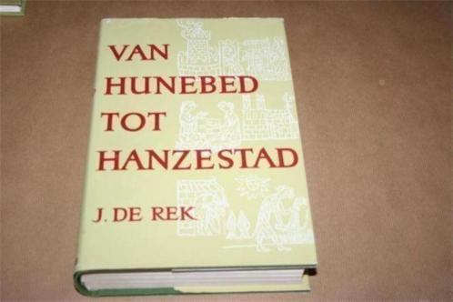 Van Hunebed tot Hanzestad - J. de Rek