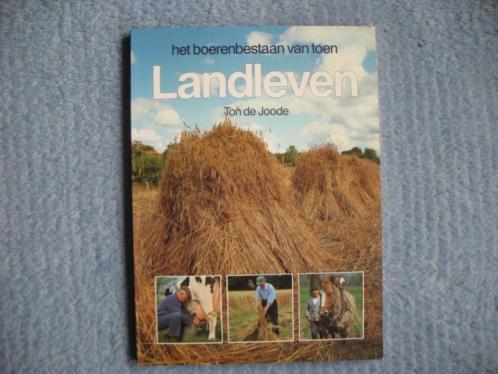 Ton de Joode: Landleven. Het boerenbestaan van toen