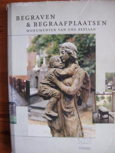 Begraven & Begraafplaatsen. Monumenten van ons bestaan.