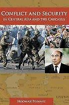 Conflict and Security in Central Asia and the 9781598840544