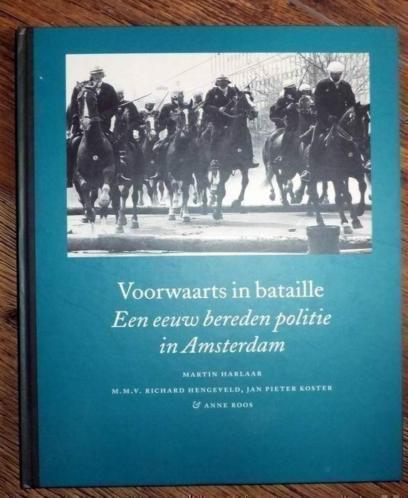 Voorwaarts In Bataille een eeuw bereden politie in amsterdam